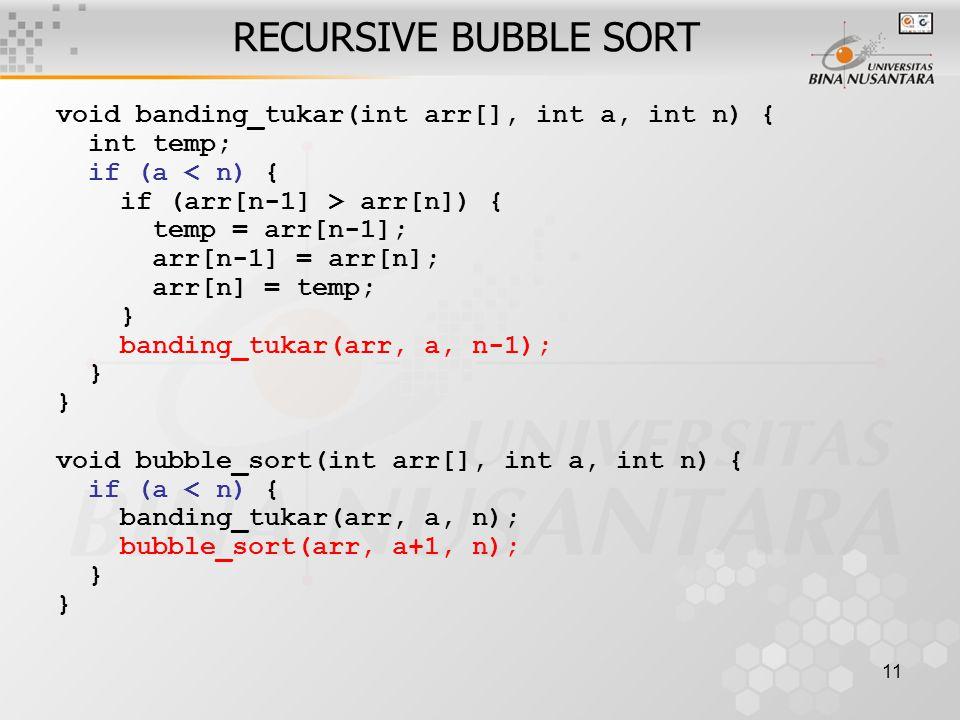 RECURSIVE BUBBLE SORT void banding_tukar(int arr[], int a, int n) {